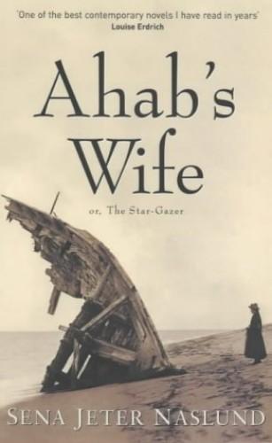 Ahab's Wife By Sena Jetter Naslund