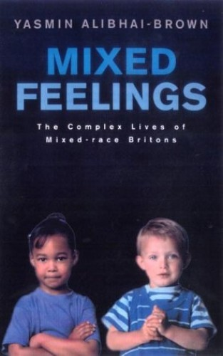 Mixed Feelings: The Complex Lives of Mixed Race Britons By Yasmin Alibhai-Brown
