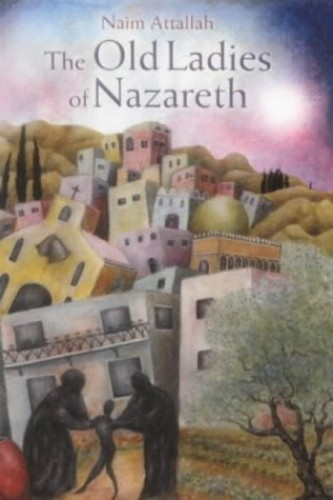 The Old Ladies of Nazareth By Naim Attallah