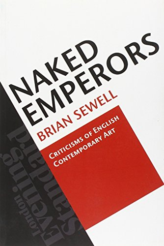 Naked Emperors: Criticisms of English Contemporary Art by Brian Sewell