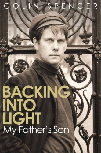 Backing Into Light I: My Father's Son By Colin Spencer