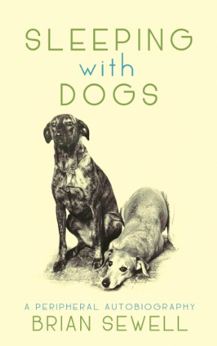 Sleeping with Dogs: A Peripheral Autobiography By Brian Sewell
