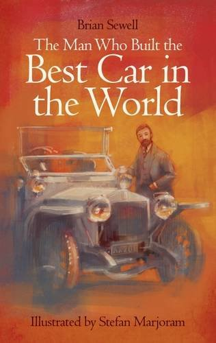 The Man Who Built the Best Car in the World By Brian Sewell