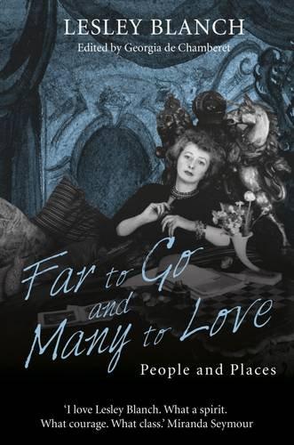 Far to Go and Many to Love By Lesley Blanch