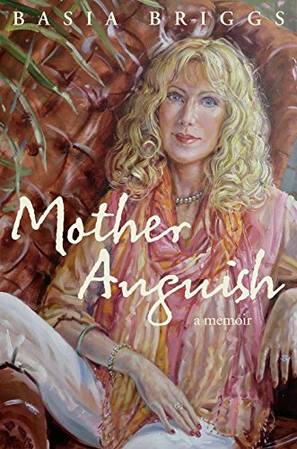 Mother Anguish: A Memoir by Basia Briggs