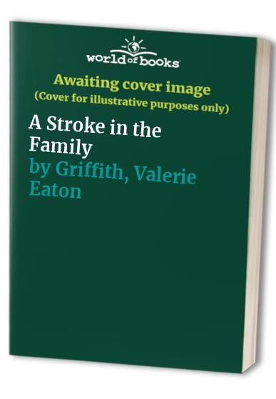 A Stroke in the Family By Valerie Eaton Griffith