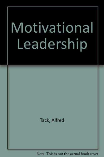 Motivational Leadership By Alfred Tack