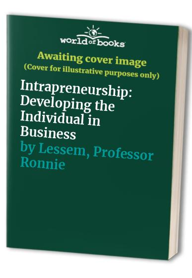 Intrapreneurship: Developing the Individual in Business By Professor Ronnie Lessem