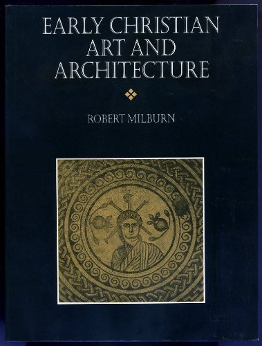 Early Christian Art and Architecture By Robert Leslie Pollington Milburn