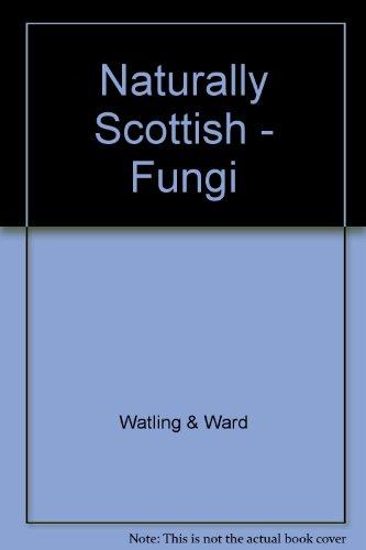 Naturally Scottish - Fungi By Watling & Ward