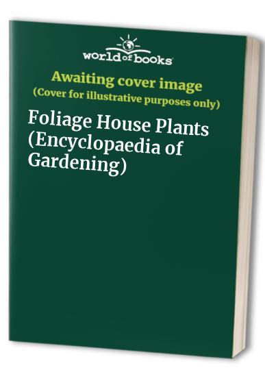 Foliage House Plants By Edited by James Underwood Crockett