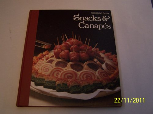 Snacks and Canapes (Good Cook) By the editors of Time-Life Books