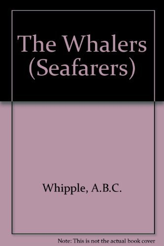 The Whalers (Seafarers) By A.B.C. Whipple