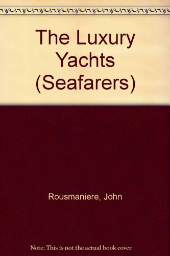 The Luxury Yachts by John Rousmaniere