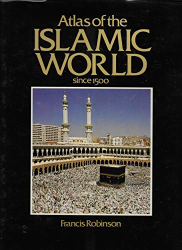 Atlas of the Islamic World since 1500 By Francis Robinson
