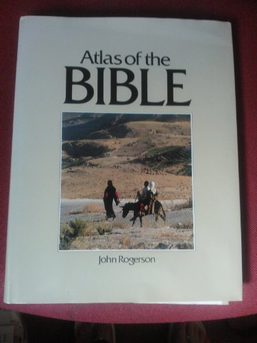Atlas of the Bible by John Rogerson
