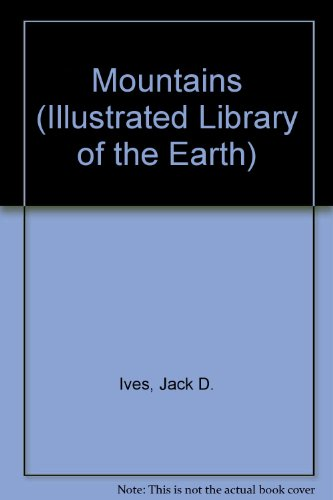 Mountains (Illustrated library of the Earth) By Jack D. Ives