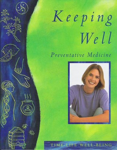 Keeping Well: Preventative Medicine (Time-Life Well-Being)