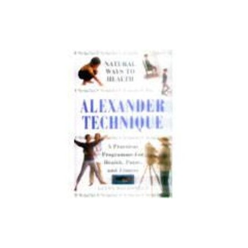 Natural Ways to Health Alexander Technique By Time Life Books
