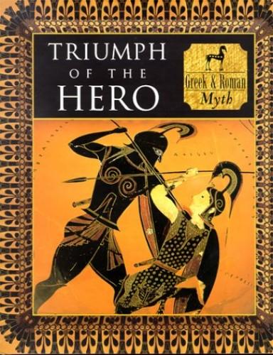 Triumph of the Hero: Greek and Roman Myth by Tony Allan