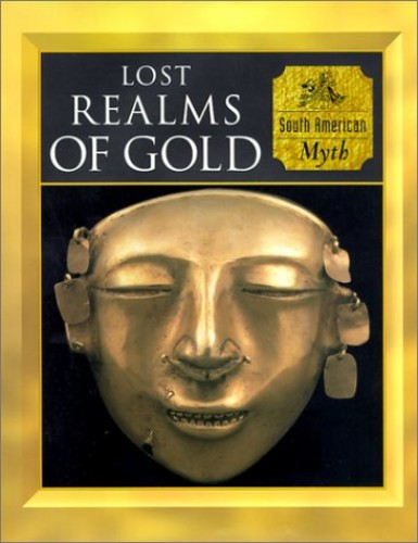 Lost Realms of Gold: South American Myth (Myth & Mankind) by Charles Phillips