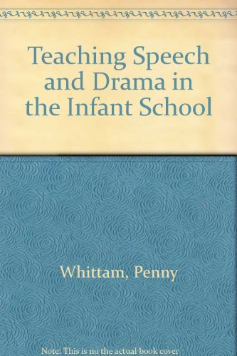 Teaching Speech and Drama in the Infant School By Penny Whittam