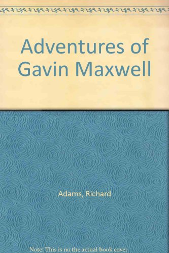 Adventures of Gavin Maxwell By Richard Adams
