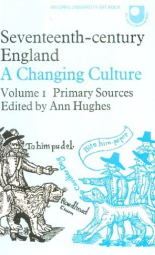 Seventeenth Century England: Primary Sources v. 1: A Changing Culture Volume editor Ann Hughes