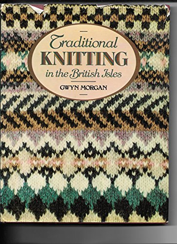 Traditional Knitting in the British Isles By Gwyn Morgan