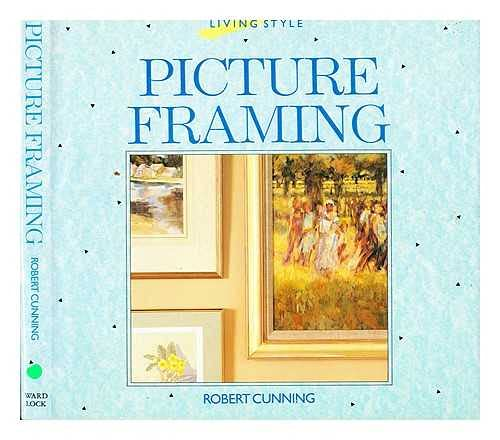 Picture Framing By Robert Cunning