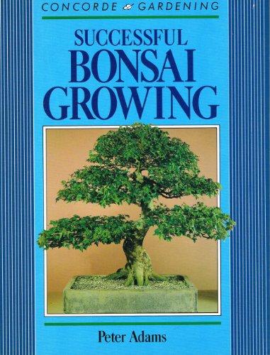 Successful Bonsai Growing By Peter D. Adams