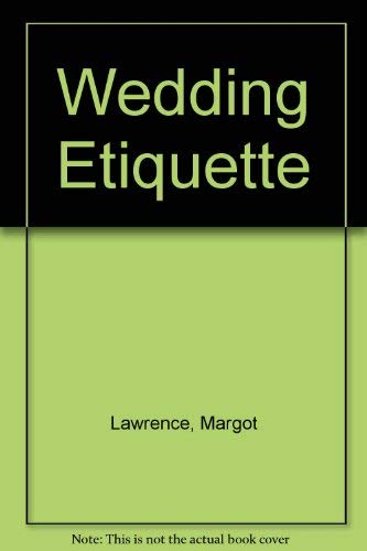 Wedding Etiquette By Margot Lawrence