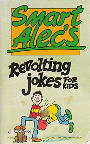 Smart Alec's Revolting Jokes for Kids By Illustrated by D. Mostyn