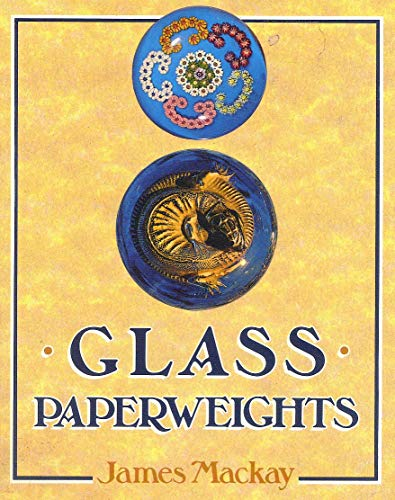 Glass Paperweights By James A. Mackay
