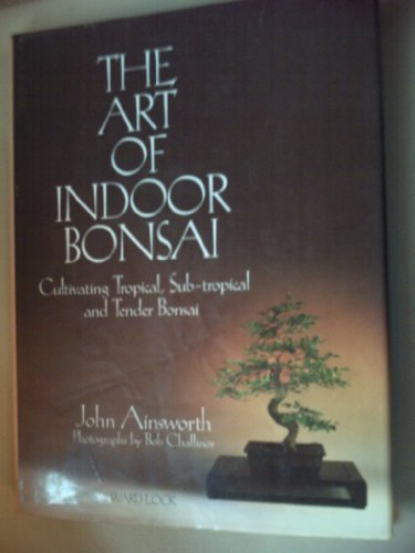 The Art of Indoor Bonsai By John Ainsworth