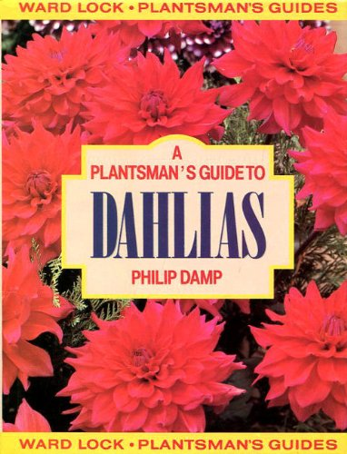 A Plantsman's Guide to Dahlias By Philip Damp