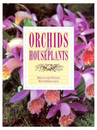 Orchids as House Plants By Brian Rittershausen