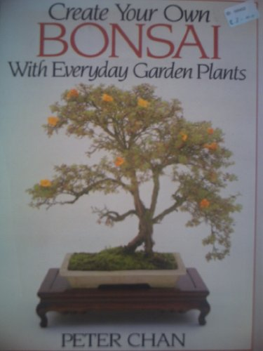 Create Your Own Bonsai with Everyday Garden Plants by Peter Chan