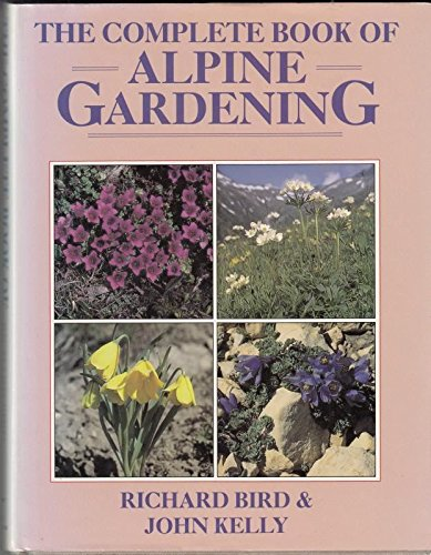 The Complete Book of Alpine Gardening by Richard Bird