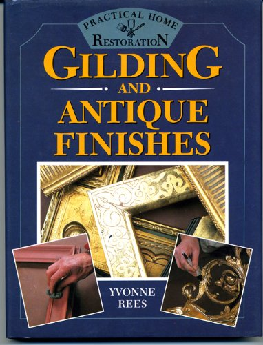 Gilding and Antique Finishes (Practical Home Restoration S.) By Yvonne Rees