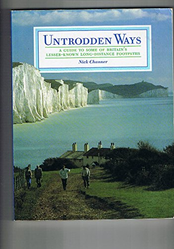 Untrodden Ways: Guide to Some of Britain's Lesser-known Long Distance Pathways by Nick Channer