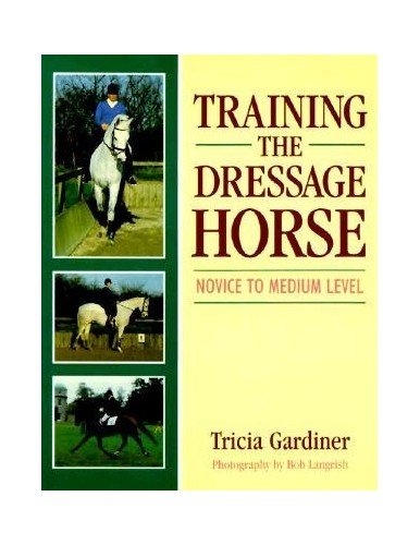 Training the Dressage Horse By Tricia Gardiner