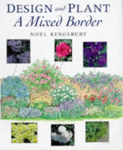 Design and Plant a Mixed Border By Noel Kingsbury