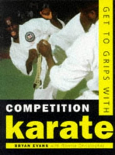 Get to Grips with Competition Karate By Bryan Evans