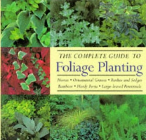 The Complete Guide to Foliage Planting By Sandra Bond