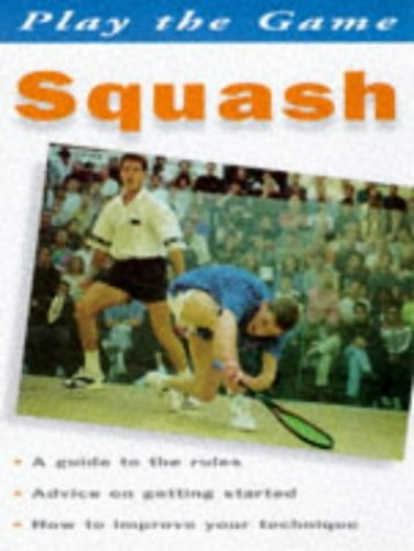 Play the Game: Squash By Dick Hawkey