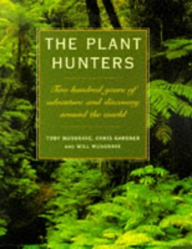 The Plant Hunters: Two Hundred Years of Discovery and Adventure Around the World by Toby Musgrave