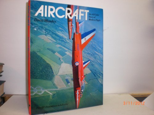 Aircraft: An All Colour Story of Modern Flight By David Mondey
