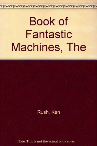 Book of Fantastic Machines, The By Jean Rush