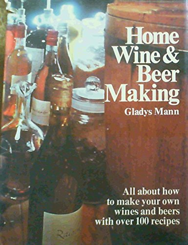 Home Wine and Beer Making By Gladys Mann